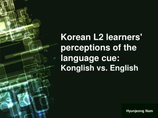 Korean L2 learners' perceptions of the language cue:  Konglish vs. English