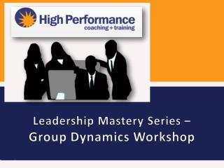 Leadership Mastery Series – Group  Dynamics Workshop