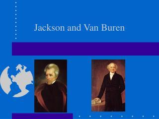 Jackson and Van Buren