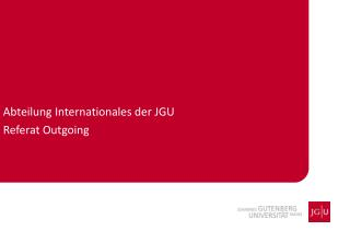 Abteilung Internationales der JGU Referat  Outgoing