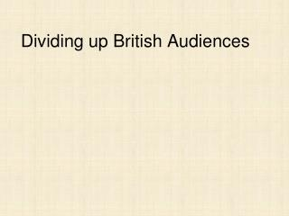 Dividing up British Audiences