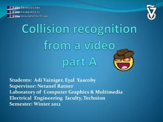 Collision recognition from a video part A