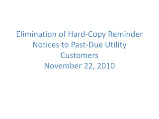 Elimination of Hard-Copy Reminder Notices to Past-Due Utility Customers November 22, 2010