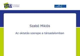 Szabó Miklós Az oktatás szerepe a társadalomban