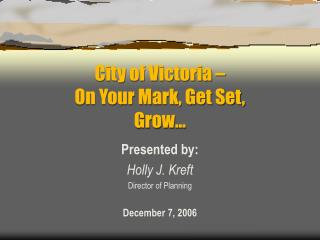 City of Victoria �  On Your Mark, Get Set, Grow�