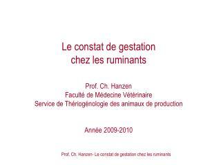 Le constat de gestation  chez les ruminants   Prof. Ch. Hanzen Facult  de M decine V t rinaire Service de Th riog nologi
