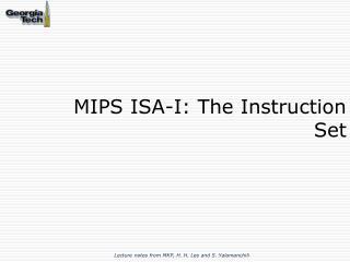 MIPS ISA-I: The Instruction  Set