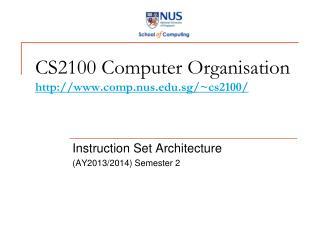 CS2100 Computer Organisation comp.nus.sg/~cs2100/