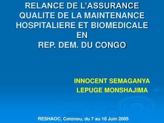 RELANCE DE L ASSURANCE QUALITE DE LA MAINTENANCE HOSPITALIERE ET BIOMEDICALE EN REP. DEM. DU CONGO