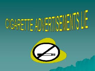 CIGARETTE ADVERTISEMENTS LIE
