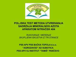 "PSS APV PSS BAČKA TOPOLA d.o.o. ""AGROZAVOD"" AD SUBOTICA PSS APV OJ INSTITUT ""TAMIŠ"" PANČEVO"