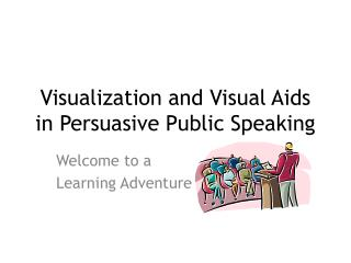 Visualization and Visual Aids in Persuasive Public Speaking