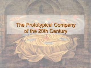 The Prototypical Company  of the 20th Century