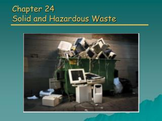 Chapter 24 Solid and Hazardous Waste