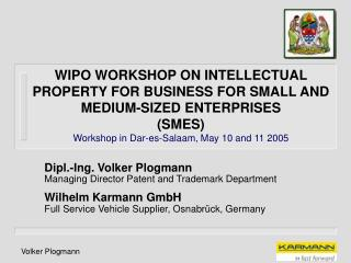 WIPO WORKSHOP ON INTELLECTUAL PROPERTY FOR BUSINESS FOR SMALL AND MEDIUM-SIZED ENTERPRISES SMES Workshop in Dar-es-Salaa