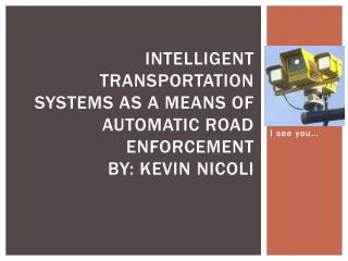 Intelligent Transportation Systems as a Means of Automatic Road Enforcement By:  kevin Nicoli