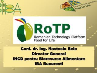Conf. dr. ing. Nastasia Belc Director General INCD pentru Bioresurse Alimentare IBA Bucuresti