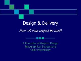 Design & Delivery How will your project be read?