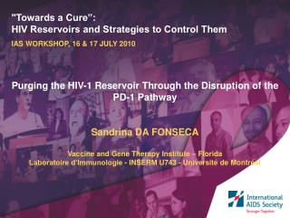 """Towards a Cure"": HIV Reservoirs and Strategies to Control Them IAS WORKSHOP, 16 & 17 JULY 2010"
