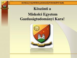 Köszönti a  Miskolci Egyetem Gazdaságtudományi Kara!