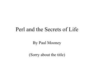 Perl and the Secrets of Life