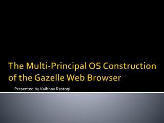The Multi-Principal OS Construction of the Gazelle Web Browser