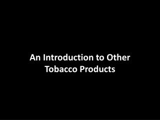 An Introduction to Other Tobacco Products