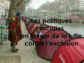 Les politiques sociales  en faveur de la lutte contre l'exclusion