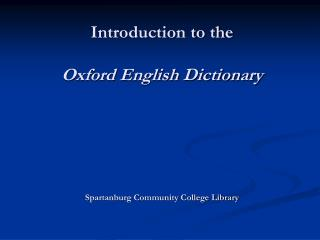 Introduction to the Oxford English Dictionary Spartanburg Community College Library