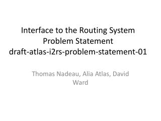 Interface to the Routing System Problem Statement draft -atlas-i2rs-problem-statement-01