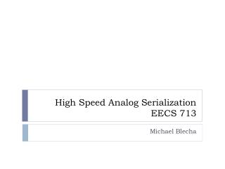 High Speed Analog Serialization EECS 713
