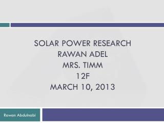 Solar power research Rawan Adel Mrs. Timm 12F March 10, 2013