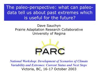 Dave Sauchyn Prairie Adaptation Research Collaborative University of Regina