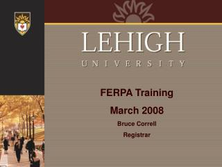 FERPA Training  March 2008 Bruce Correll Registrar