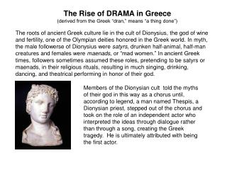 "The Rise of DRAMA in Greece (derived from the Greek ""dran,"" means ""a thing done"")"