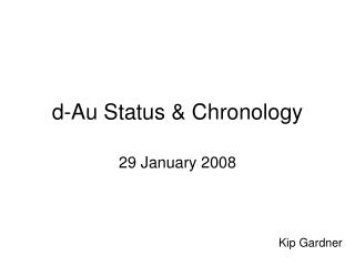 d-Au Status & Chronology