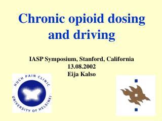 Chronic opioid dosing and driving IASP Symposium, Stanford, California 13.08.2002 Eija Kalso