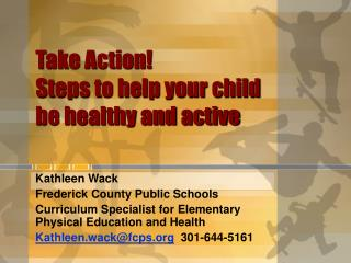 Take Action!   Steps to help your child be healthy and active