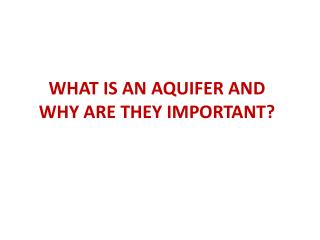 WHAT IS AN AQUIFER AND WHY ARE THEY IMPORTANT?
