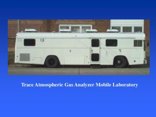 Trace Atmospheric Gas Analyzer Mobile Laboratory