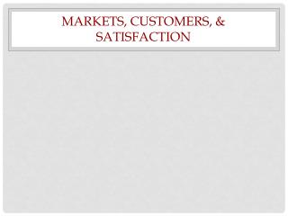 Markets, Customers, & Satisfaction