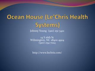Ocean House ( Le'Chris  Health Systems)