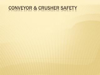 CONVEYOR  CRUSHER SAFETY