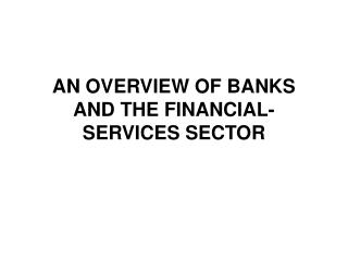 AN OVERVIEW OF BANKS AND THE FINANCIAL-SERVICES SECTOR