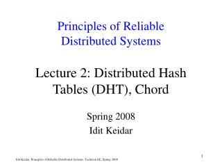 Principles of Reliable  Distributed Systems Lecture 2: Distributed Hash Tables (DHT), Chord