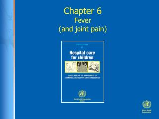 Chapter 6 Fever  (and joint pain)