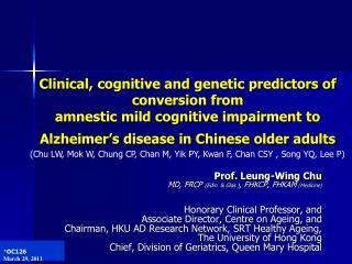 Prof. Leung-Wing Chu MD, FRCP  ( Edin . &  Glas .) , FHKCP, FHKAM  (Medicine)