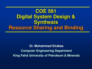 COE 561 Digital System Design & Synthesis Resource Sharing and Binding