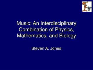 Music: An Interdisciplinary Combination of Physics, Mathematics, and Biology