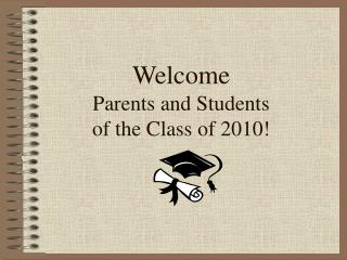 Welcome Parents and Students  of the Class of 2010!